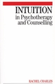 Intuition in Psychotherapy and Counselling (1861564171) cover image