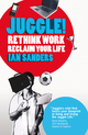 Juggle!: Rethink work, reclaim your life (1906465371) cover image