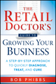 The Retail Doctor's Guide to Growing Your Business: A Step-by-Step Approach to Quickly Diagnose, Treat, and Cure (0470587172) cover image