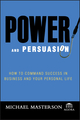 Power and Persuasion: How to Command Success in Business and Your Personal Life (0471786772) cover image