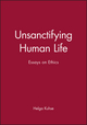 Unsanctifying Human Life: Essays on Ethics (0631225072) cover image