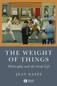 The Weight of Things: Philosophy and the Good Life (1405160772) cover image