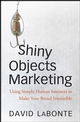 Shiny Objects Marketing: Using Simple Human Instincts to Make Your Brand Irresistible (0470357673) cover image