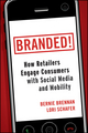 Branded!: How Retailers Engage Consumers with Social Media and Mobility (0470768673) cover image