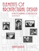 Elements of Architectural Design: A Photographic Sourcebook, 2nd Edition (0471371173) cover image