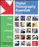 Digital Photography Essentials: Point, Shoot, Enhance, Share (0782141773) cover image