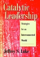 Catalytic Leadership: Strategies for an Interconnected World (0787909173) cover image