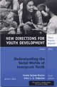 Understanding the Social Worlds of Immigrant Youth: New Directions for Youth Development, Number 100 (0787972673) cover image