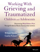 Working with Grieving and Traumatized Children and Adolescents: Discovering What Matters Most Through Evidence-Based, Sensory Interventions (1118543173) cover image
