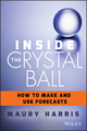 Inside the Crystal Ball: How to Make and Use Forecasts (1118865073) cover image