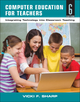Computer Education for Teachers: Integrating Technology into Classroom Teaching, 6th Edition (EHEP000173) cover image
