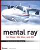 mental ray for Maya, 3ds Max, and XSI: A 3D Artist's Guide to Rendering (0470262974) cover image