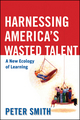 Harnessing America's Wasted Talent: A New Ecology of Learning (0470538074) cover image