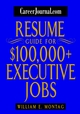 CareerJournal.com Resume Guide for $100,000 + Executive Jobs (0471232874) cover image