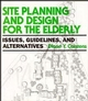 Site Planning and Design for the Elderly: Issues, Guidelines, and Alternatives (0471285374) cover image