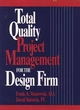Total Quality Project Management for the Design Firm: How to Improve Quality, Increase Sales, and Reduce Costs (0471307874) cover image