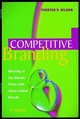 Competitive Branding: Winning in the Market Place with Value-Added Brands (0471984574) cover image