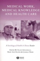 Medical Work, Medical Knowledge and Health Care: A Sociology of Health and Illness Reader (0631223274) cover image