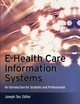 E-Health Care Information Systems: An Introduction for Students and Professionals (1118425774) cover image