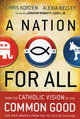 A Nation for All: How the Catholic Vision of the Common Good Can Save America from the Politics of Division (1118486374) cover image