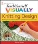 Teach Yourself VISUALLY Knitting Design: Working from a Master Pattern to Fashion Your Own Knits (0470068175) cover image