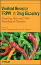 Vanilloid Receptor TRPV1 in Drug Discovery: Targeting Pain and Other Pathological Disorders (0470175575) cover image