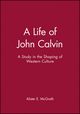 A Life of John Calvin: A Study in the Shaping of Western Culture (0631189475) cover image