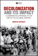 Decolonization and its Impact: A Comparitive Approach to the End of the Colonial Empires (0631199675) cover image