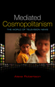 Mediated Cosmopolitanism: The World of Television News (0745649475) cover image