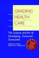 Grading Health Care: The Science and Art of Developing Consumer Scorecards (0787940275) cover image