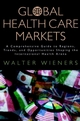 Global Health Care Markets: A Comprehensive Guide to Regions, Trends, and Opportunities Shaping the International Health Arena (0787953075) cover image