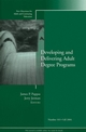Developing and Delivering Adult Degree Programs: New Directions for Adult and Continuing Education, Number 103 (0787977675) cover image