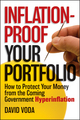 Inflation-Proof Your Portfolio: How to Protect Your Money from the Coming Government Hyperinflation (1118249275) cover image