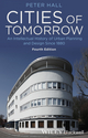Cities of Tomorrow: An Intellectual History of Urban Planning and Design Since 1880, 4th Edition (1118456475) cover image
