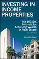 Investing in Income Properties: The Big Six Formula for Achieving Wealth in Real Estate, 2nd Edition (1119390575) cover image