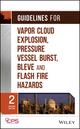 Guidelines for Vapor Cloud Explosion, Pressure Vessel Burst, BLEVE and Flash Fire Hazards, 2nd Edition
