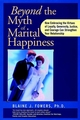 Beyond the Myth of Marital Happiness: How Embracing the Virtues of Loyalty, Generosity, Justice, and Courage Can Strengthen Your Relationship (0787945676) cover image