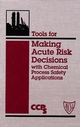 Tools for Making Acute Risk Decisions with Chemical Process Safety Applications (0816905576) cover image