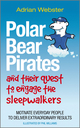 Polar Bear Pirates and Their Quest to Engage the Sleepwalkers: Motivate everyday people to deliver extraordinary results (0857081276) cover image
