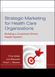 Strategic Marketing For Health Care Organizations: Building A Customer-Driven Health System (1118047176) cover image