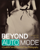 Beyond Auto Mode: A Guide to Taking Control of Your Photography (1118172876) cover image