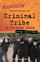 Constructing the Criminal Tribe in Colonial India: Acting Like a Thief  (1405120576) cover image
