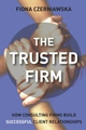 The Trusted Firm: How Consulting Firms Build Successful Client Relationships (0470027177) cover image