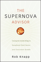 The Supernova Advisor: Crossing the Invisible Bridge to Exceptional Client Service and Consistent Growth (0470249277) cover image