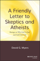 A Friendly Letter to Skeptics and Atheists: Musings on Why God Is Good and Faith Isn't Evil  (0470290277) cover image
