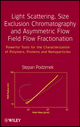 Light Scattering, Size Exclusion Chromatography and Asymmetric Flow Field Flow Fractionation: Powerful Tools for the Characterization of Polymers, Proteins and Nanoparticles (0470386177) cover image