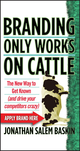 Branding Only Works on Cattle: The New Way to Get Known (and Drive your Competitors Crazy) (0470742577) cover image