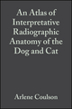 An Atlas of Interpretative Radiographic Anatomy of the Dog and Cat (0470779977) cover image
