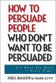 How to Persuade People Who Don't Want to be Persuaded: Get What You Want -- Every Time! (0471647977) cover image