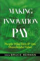 Making Innovation Pay: People Who Turn IP Into Shareholder Value (0471733377) cover image